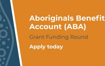 Aboriginals Benefit Account (ABA) Grant Funding Round. Apply today.