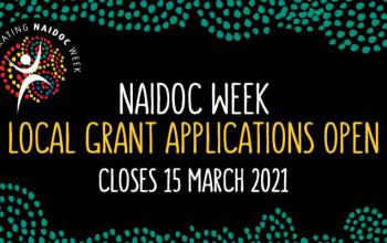NAIDOC Week Local Grant Applications Open. Closes 15 March 2021.