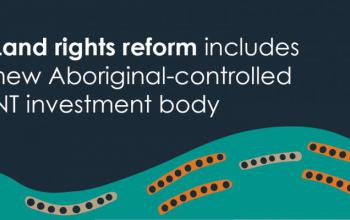 Land rights reform includes new Aboriginal-controlled NT investment body