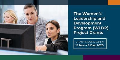 The Women's Leadership and Development Program (WLDP) Project Grants. Grant Round Open. 19 Nov - 9 Dec 2020