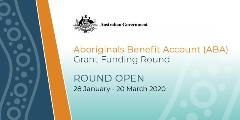 Aboriginals Benefit Account (ABA) Grant Funding Round - Round Open - 28 January - 20 March 2020