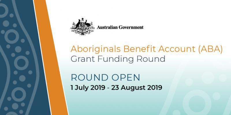 Australian Government Aboriginal Benefit Account (ABA) Grand Funding Round - Round Open 1 July 2019 - 23 August 2019