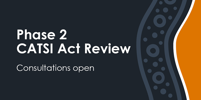 Phase 2 CATSI Act Review Consultations open