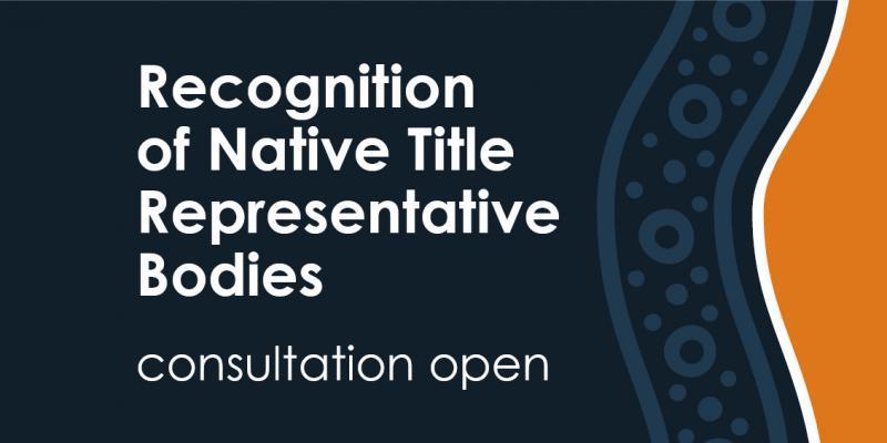 Recognition of Native Title Representative Bodies consultation open