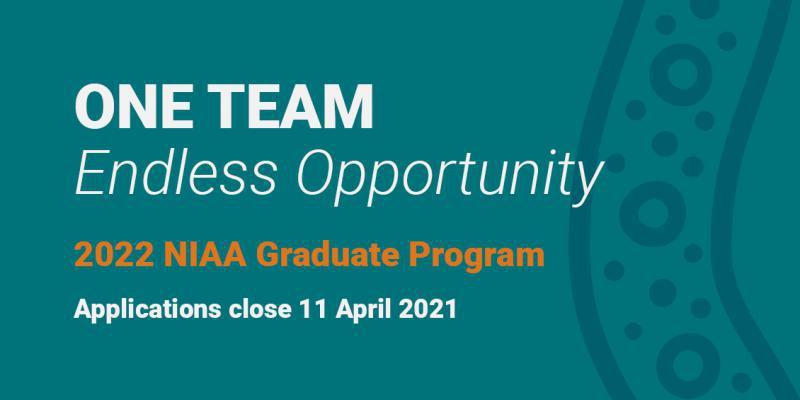 One Team, Endless Opportunity. 2022 NIAA Graduate Program. Applications close 11 April 2021.