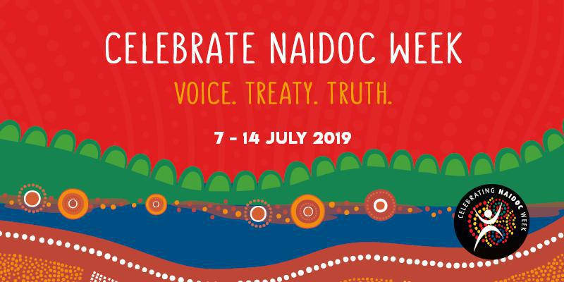 Celebrate NAIDOC Week. Voice. Treaty. Truth. 7 - 14 July 2019
