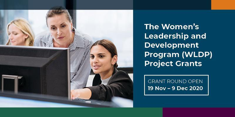 The Women's Leadership and Development Program (WLDP) Project Grants. Grant Round Open. 19 Nov - 9 Dec 2020