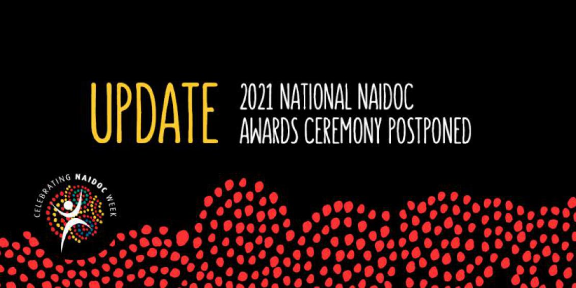 Update 2021 National NAIDOC Awards Ceremony Postponed