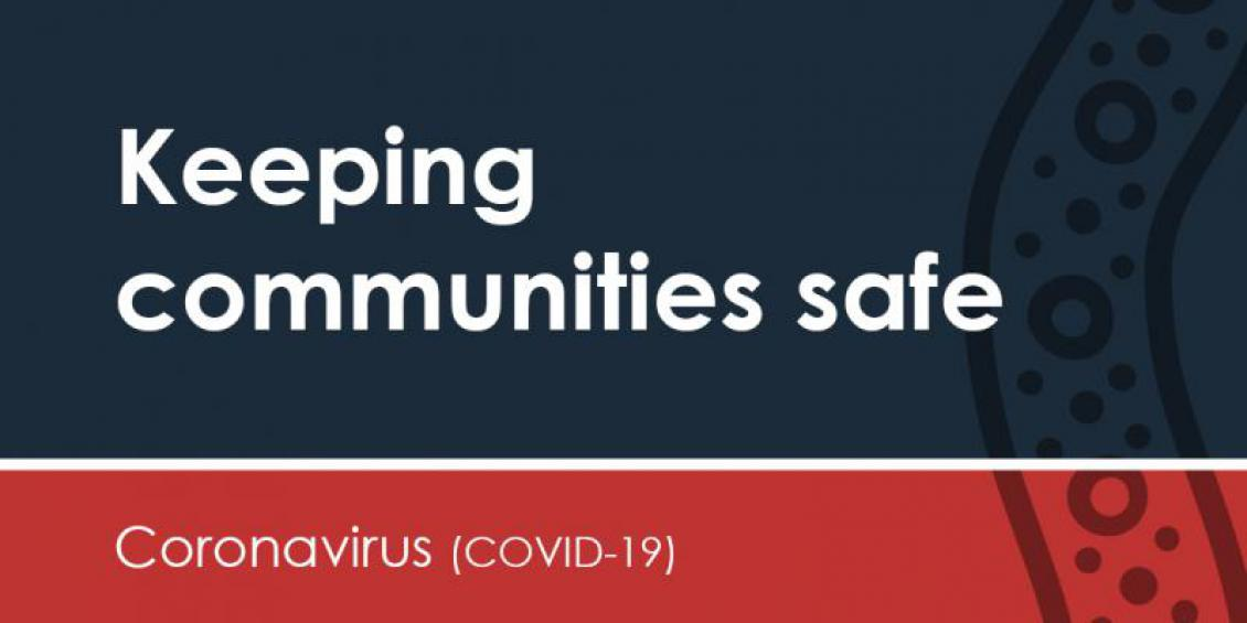 Keeping communities safe Coronavirus (COVID-19)