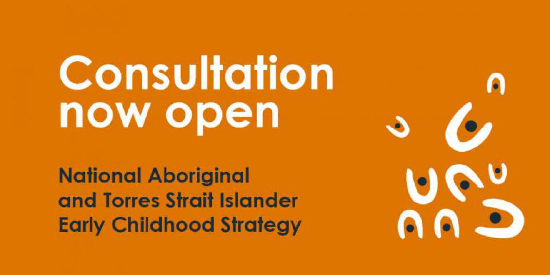 Consultation now open National Aboriginal and Torres Strait Islander Early Childhood Strategy