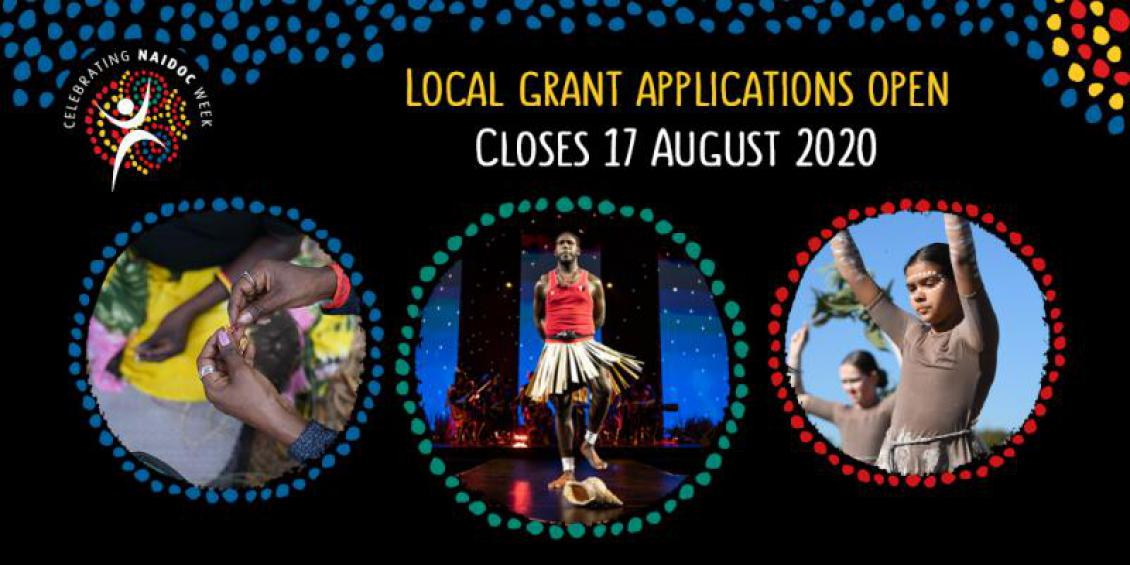 Celebrating NAIDOC Week. Local Grant Applications Open. Closes 17 August 2020.