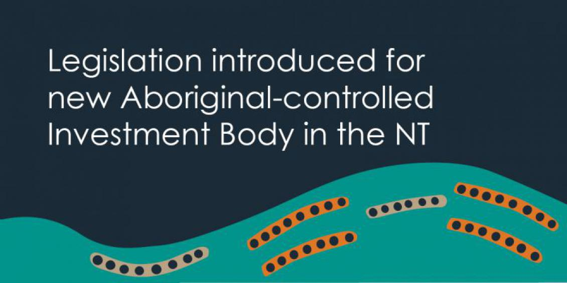 Legislation introduced for new Aboriginal-controlled Investment Body in the NT